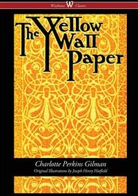 The Yellow Wallpaper (First 1892 Edition, with the Original Illustrations by Joseph Henry Hatfield)| by Charlotte Perkins Gilman