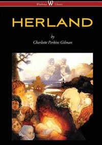 HERLAND (Original Edition 1909-1916)| by Charlotte Perkins Gilman