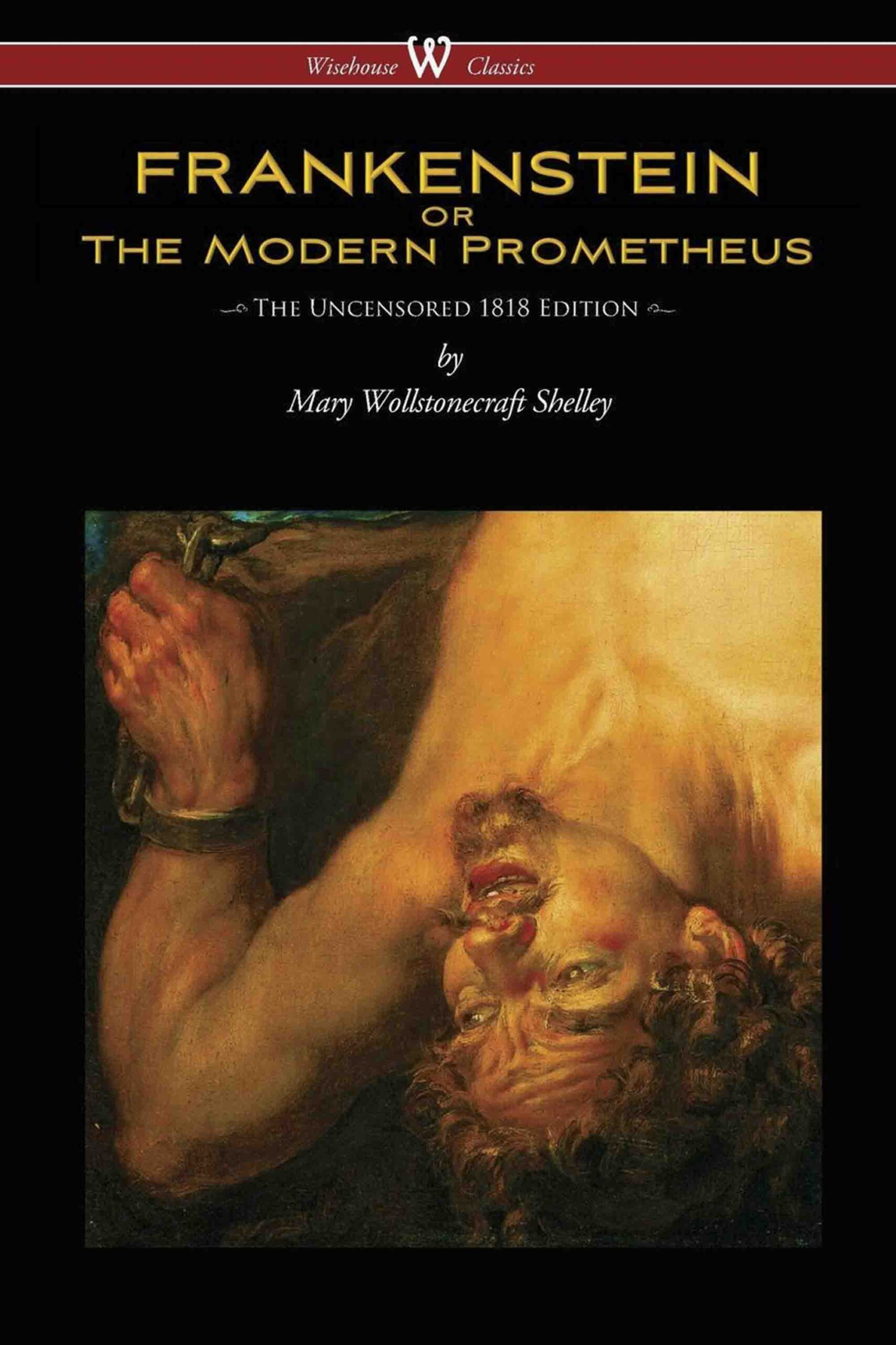 FRANKENSTEIN or The Modern Prometheus (Uncensored 1818 Edition – Wisehouse Classics)