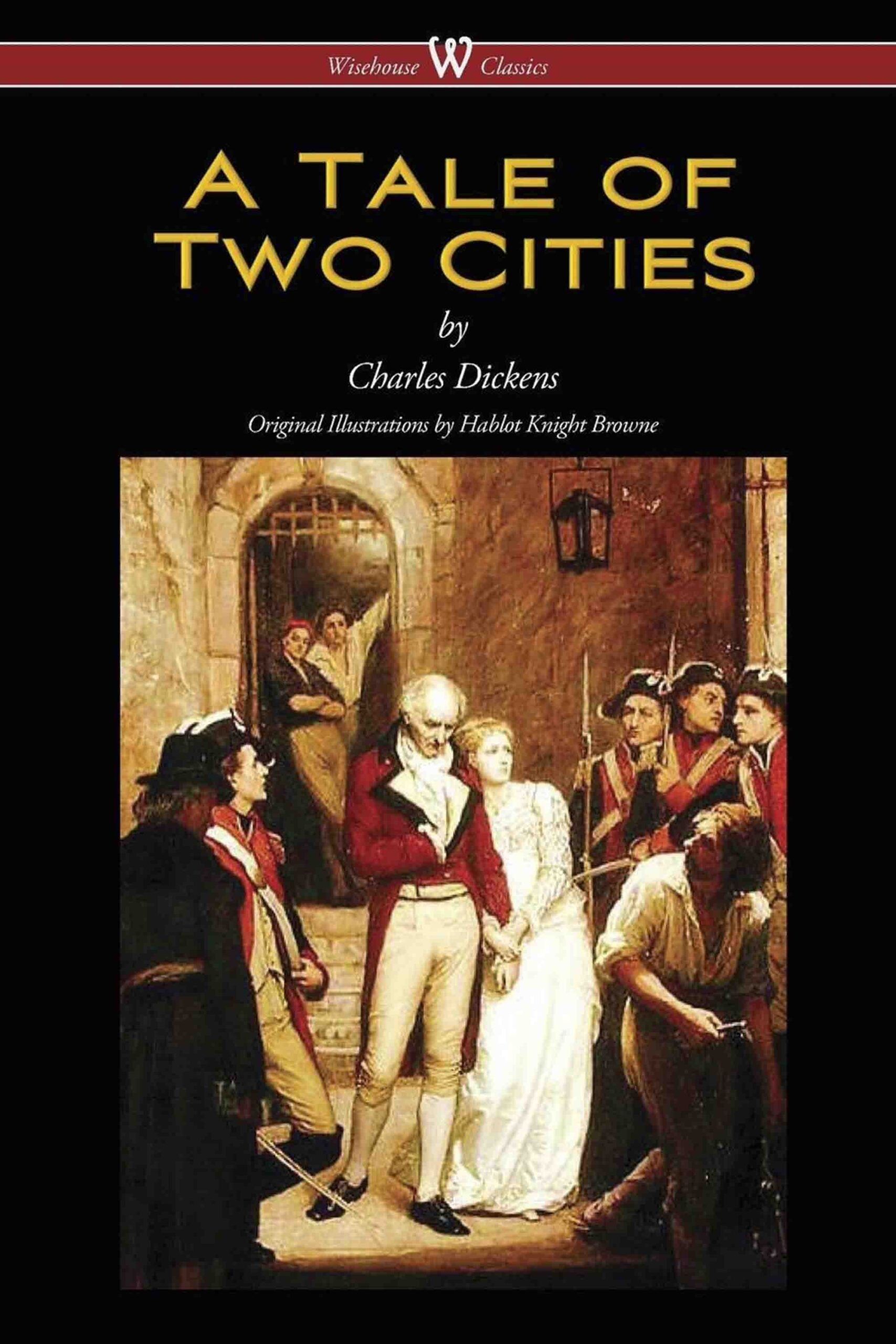 A Tale of Two Cities (Wisehouse Classics – with original Illustrations by Phiz)