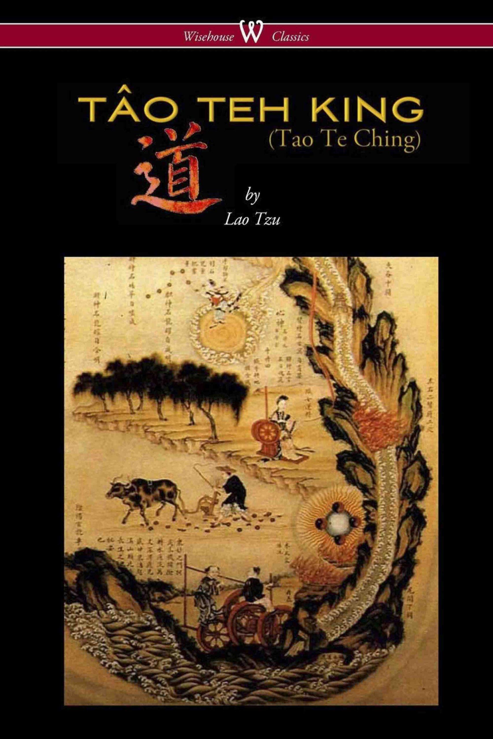 THE TÂO TEH KING (TAO TE CHING – Wisehouse Classics Edition)