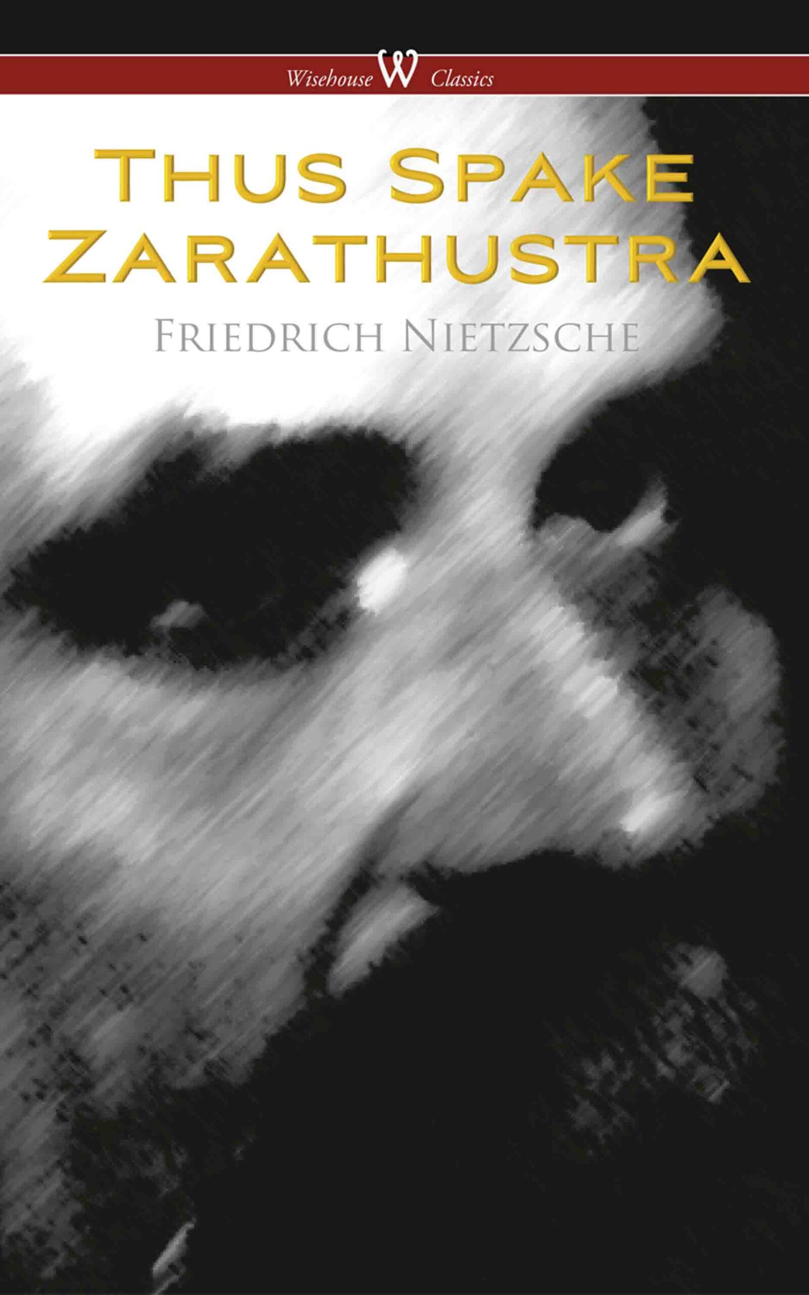 Thus Spake Zarathustra — A Book for All and None (Wisehouse Classics Edition)