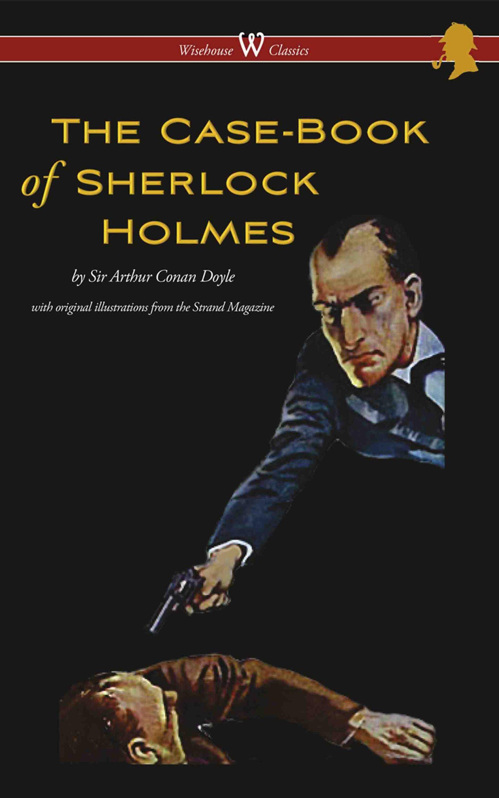 The Case-Book of Sherlock Holmes (Wisehouse Classics Edition – With Original Illustrations from Strand Magazine)