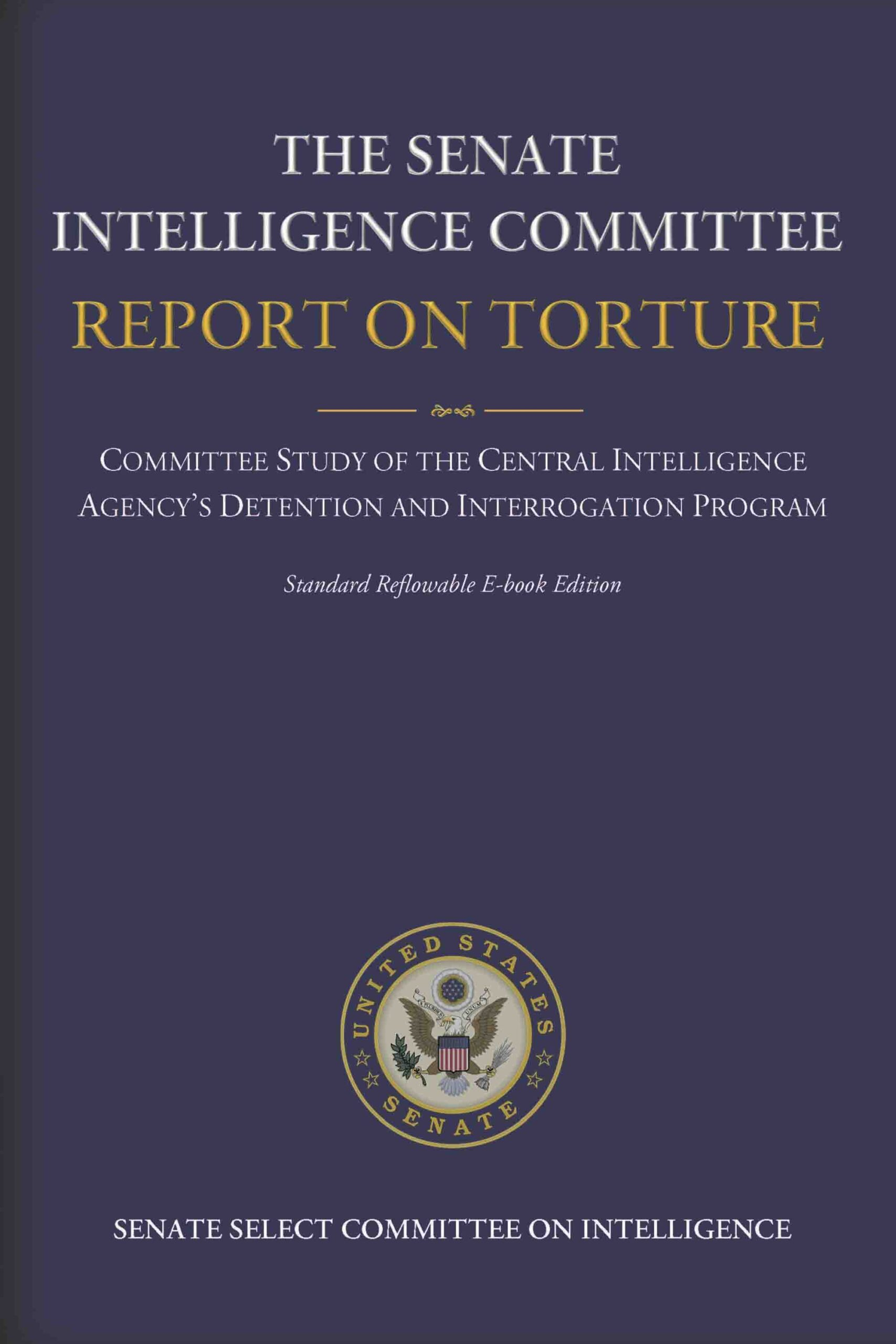The Senate Intelligence Committee Report on Torture – Complete Standard Reflowable Flexible Ebook Edition
