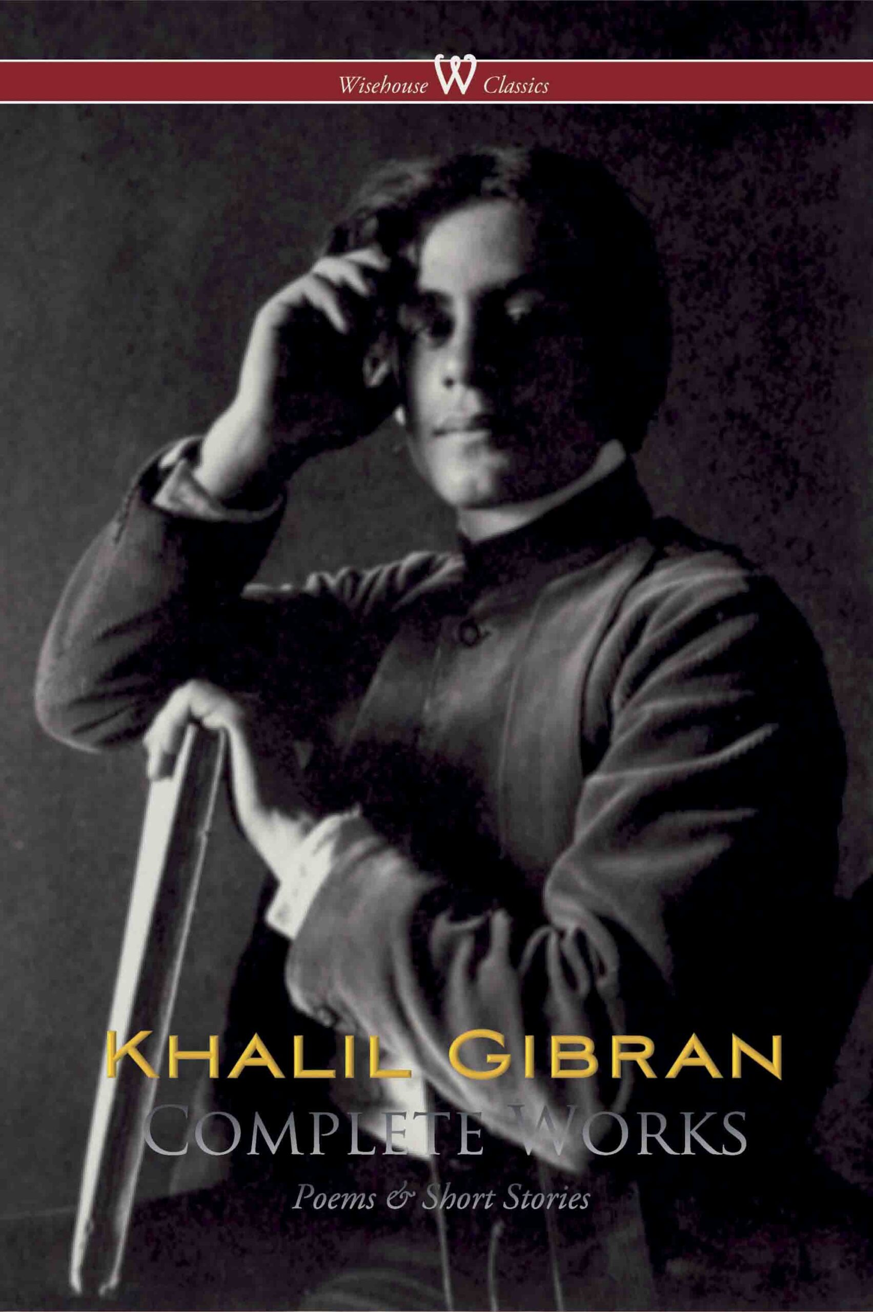 Khalil Gibran: Complete Works (Wisehouse Classics)