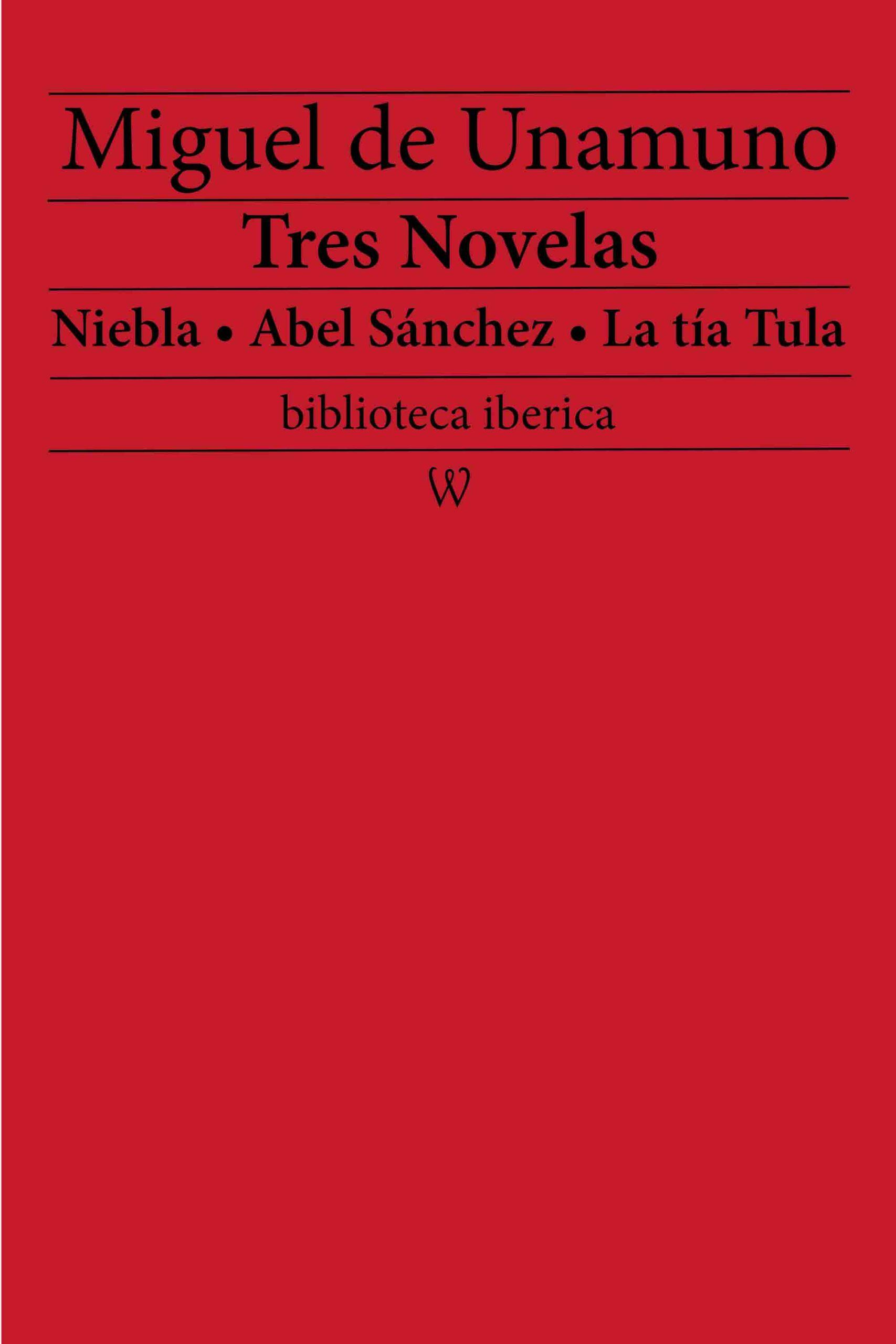Tres Novelas: Niebla • Abel Sánchez • La tía Tula