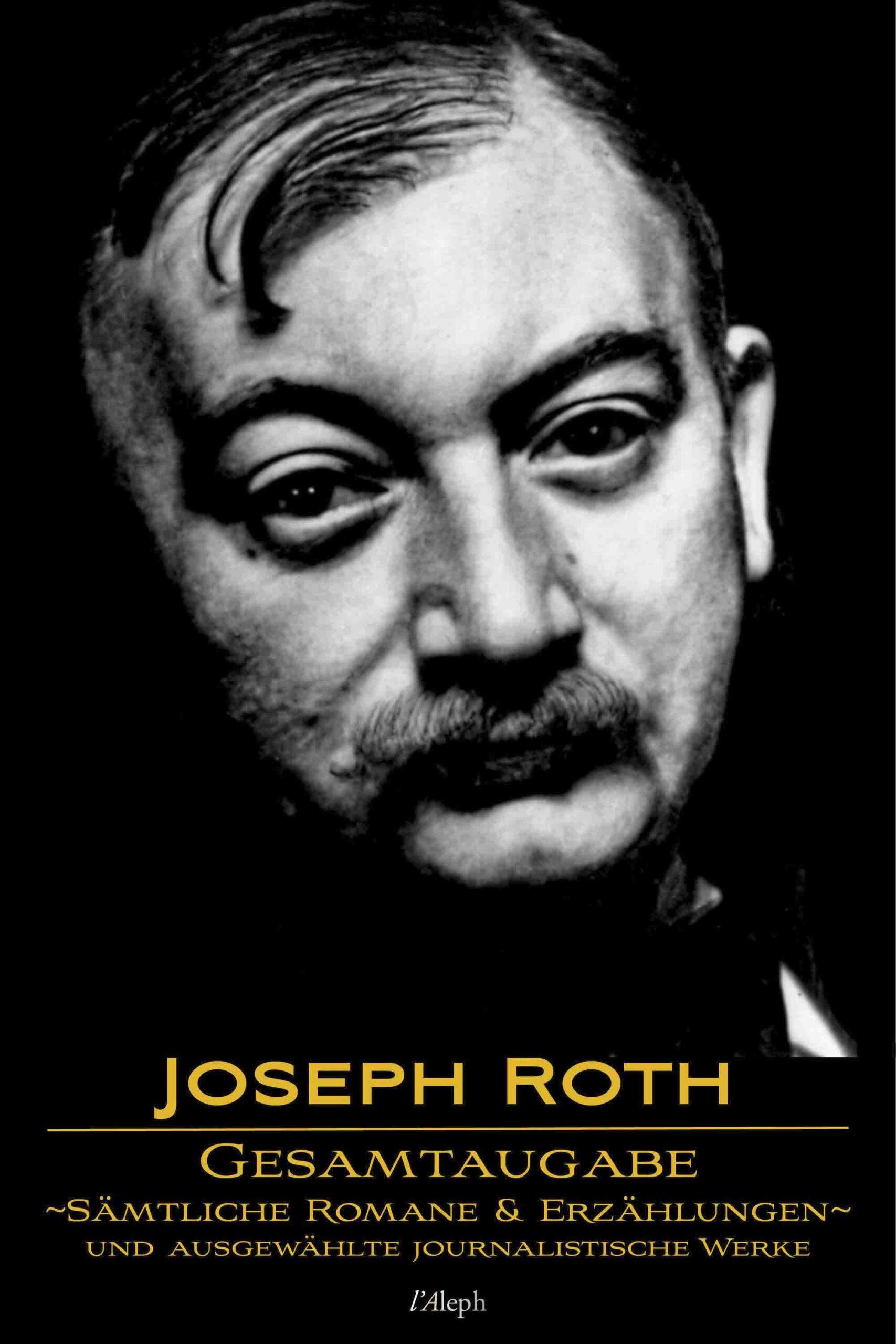 Joseph Roth: Gesamtausgabe – Sämtliche Romane und Erzählungen und Ausgewählte Journalistische Werke
