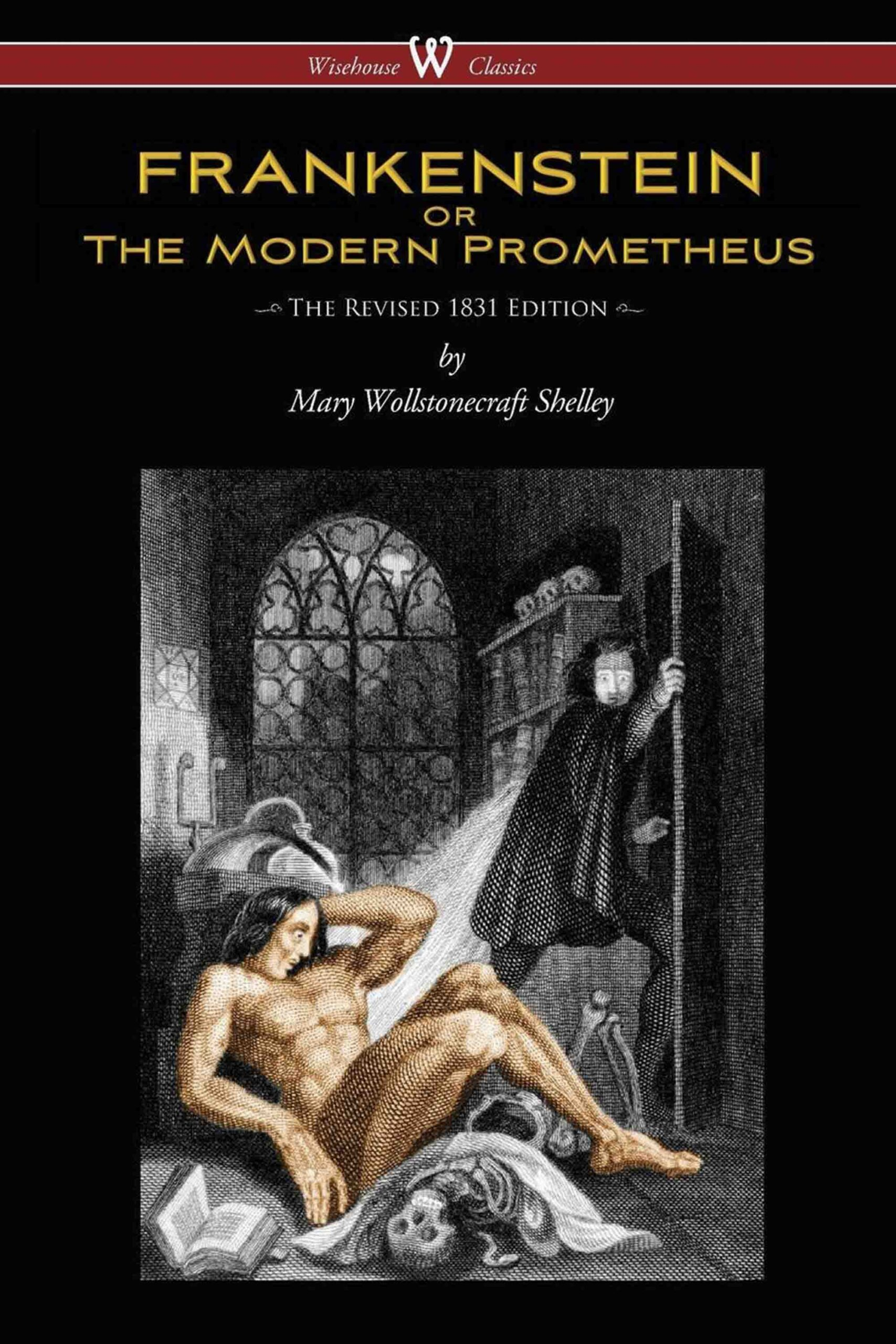 FRANKENSTEIN or The Modern Prometheus (The Revised 1831 Edition – Wisehouse Classics)