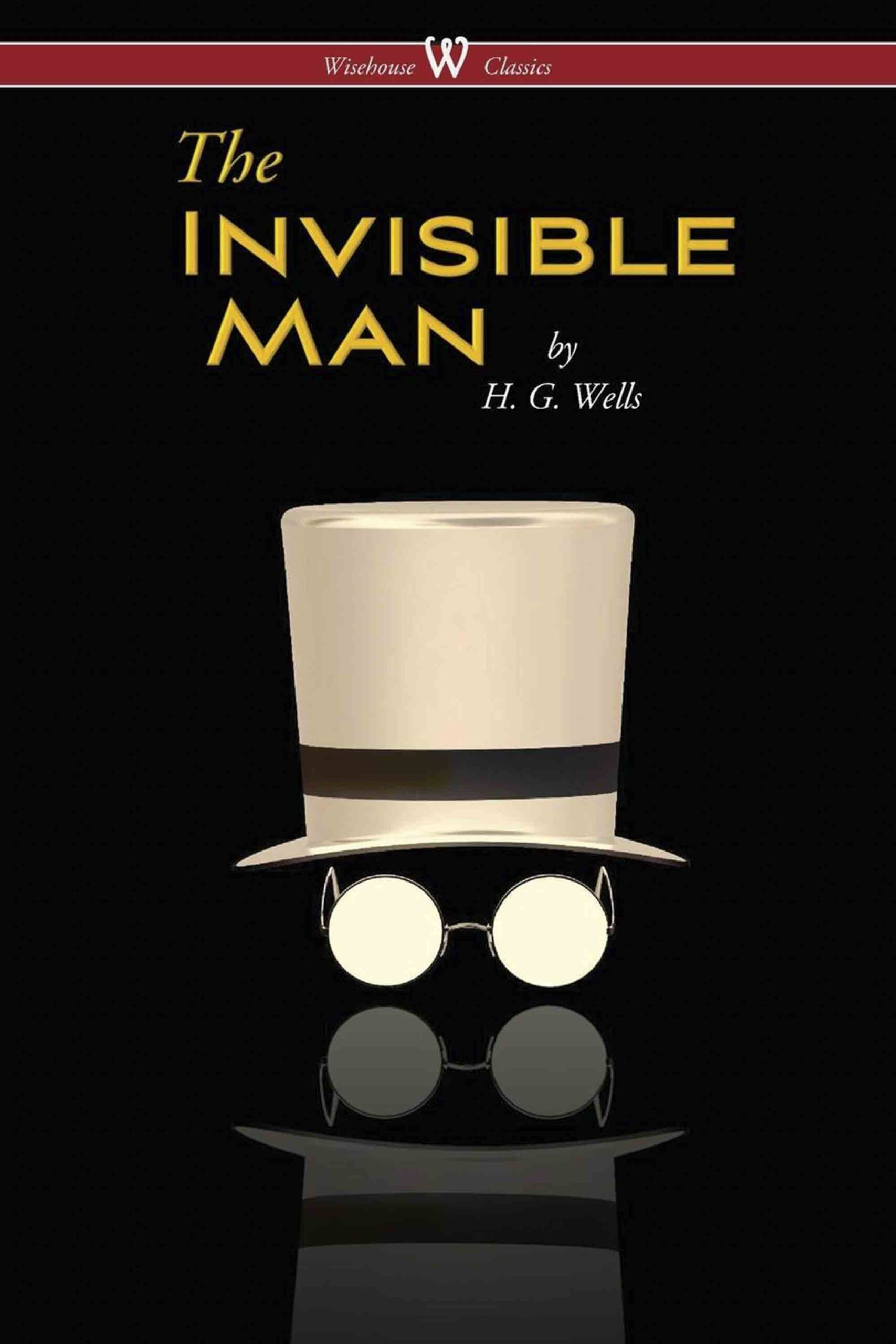 The Invisible Man – A Grotesque Romance (Wisehouse Classics Edition)