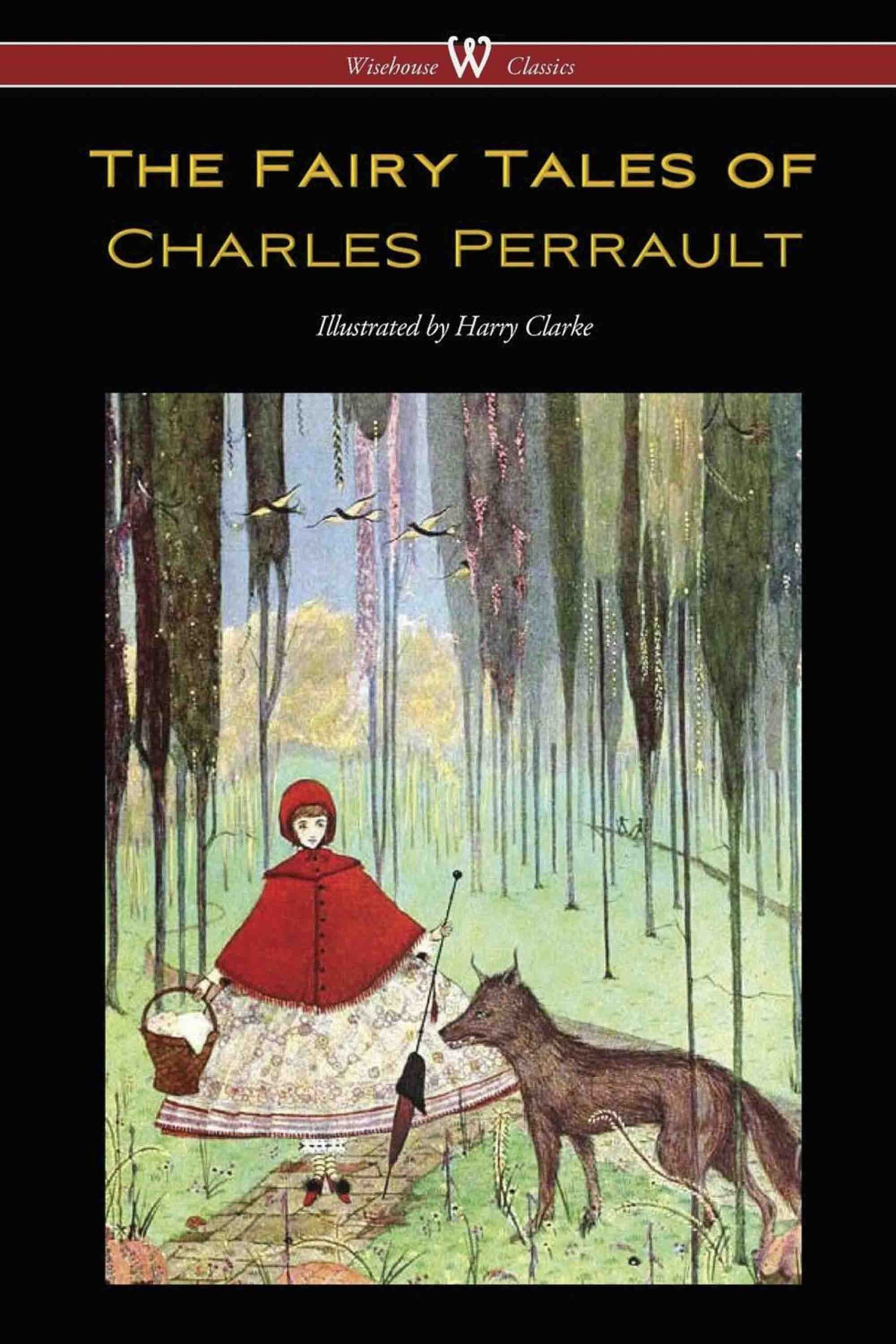 The Fairy Tales of Charles Perrault (Wisehouse Classics Edition – with original color illustrations by Harry Clarke)