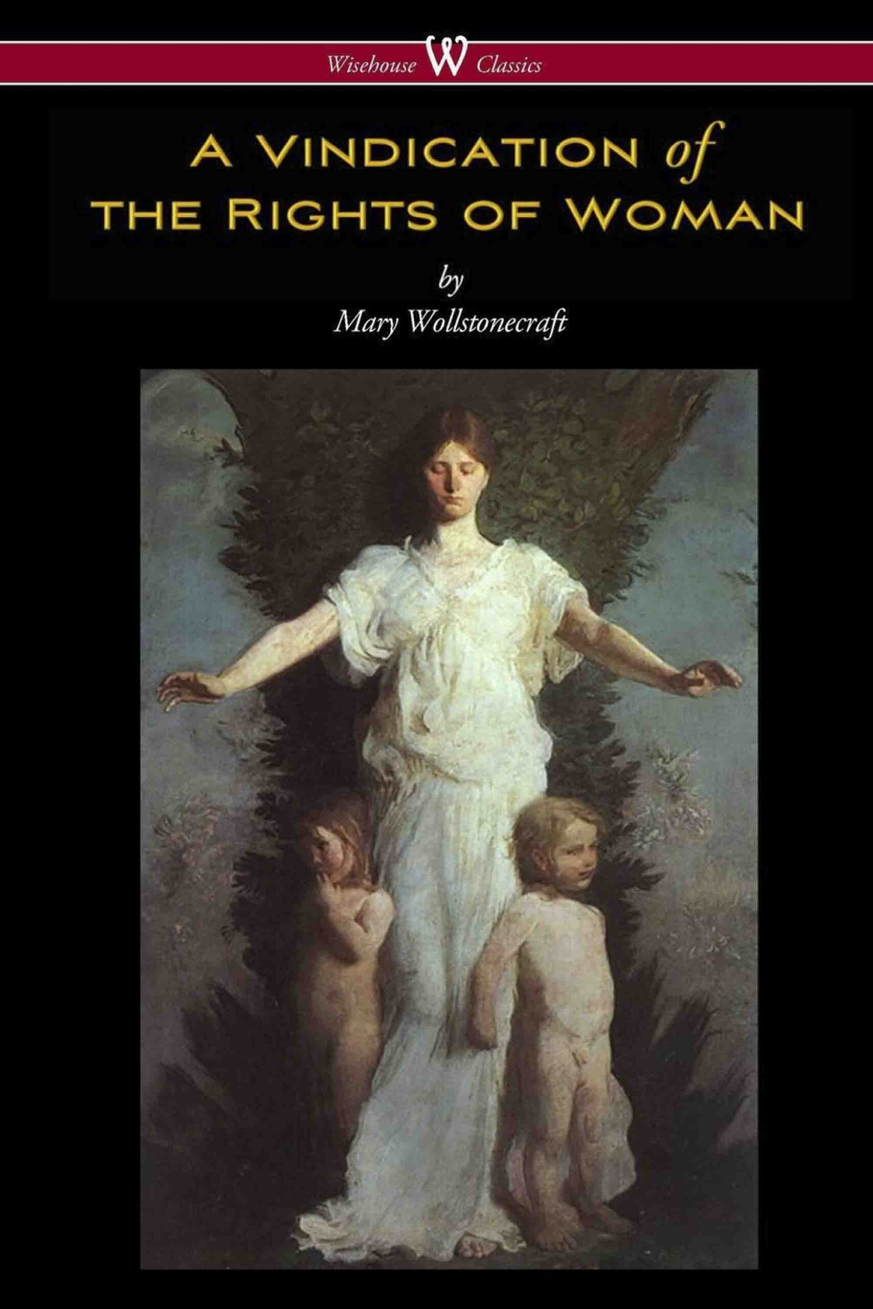 A Vindication of the Rights of Woman (Wisehouse Classics – Original 1792 Edition)