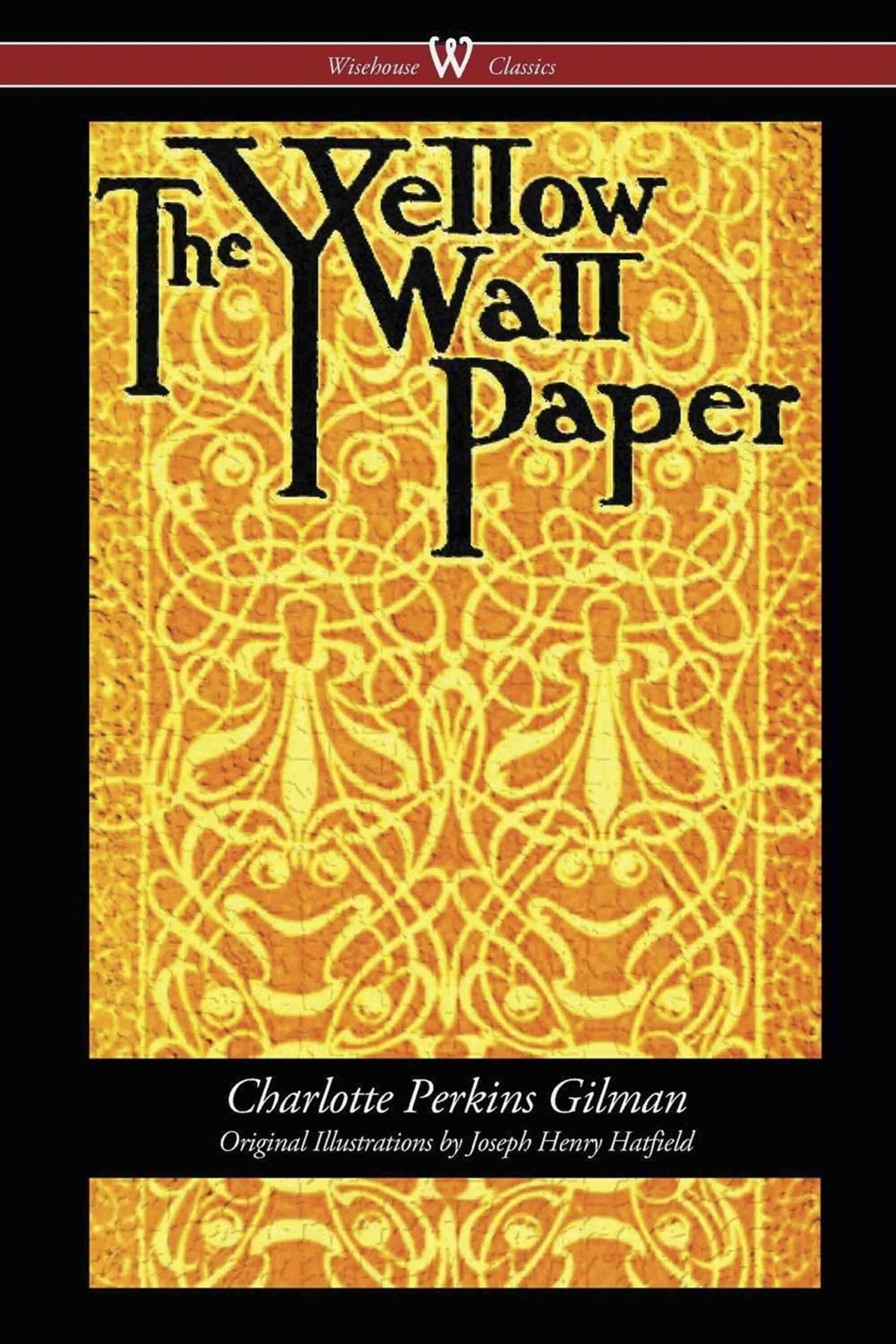 The Yellow Wallpaper (Wisehouse Classics – First 1892 Edition, with the Original Illustrations by Joseph Henry Hatfield)