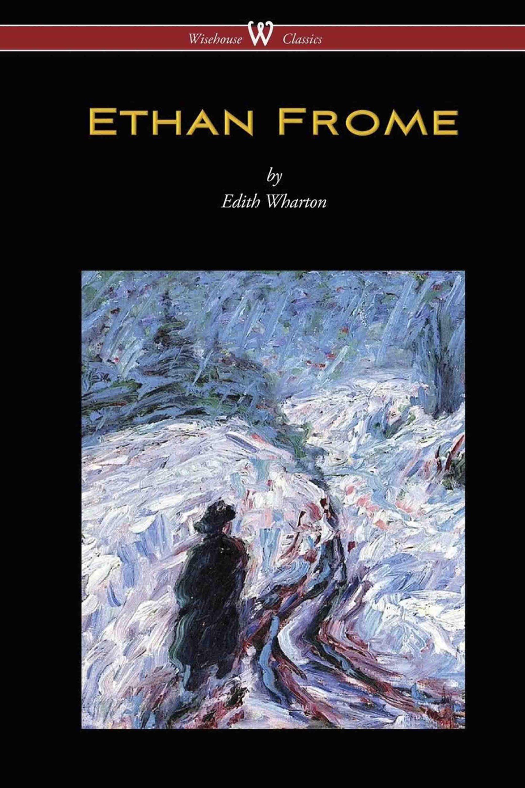 Ethan Frome (Wisehouse Classics Edition – With an Introduction by Edith Wharton)