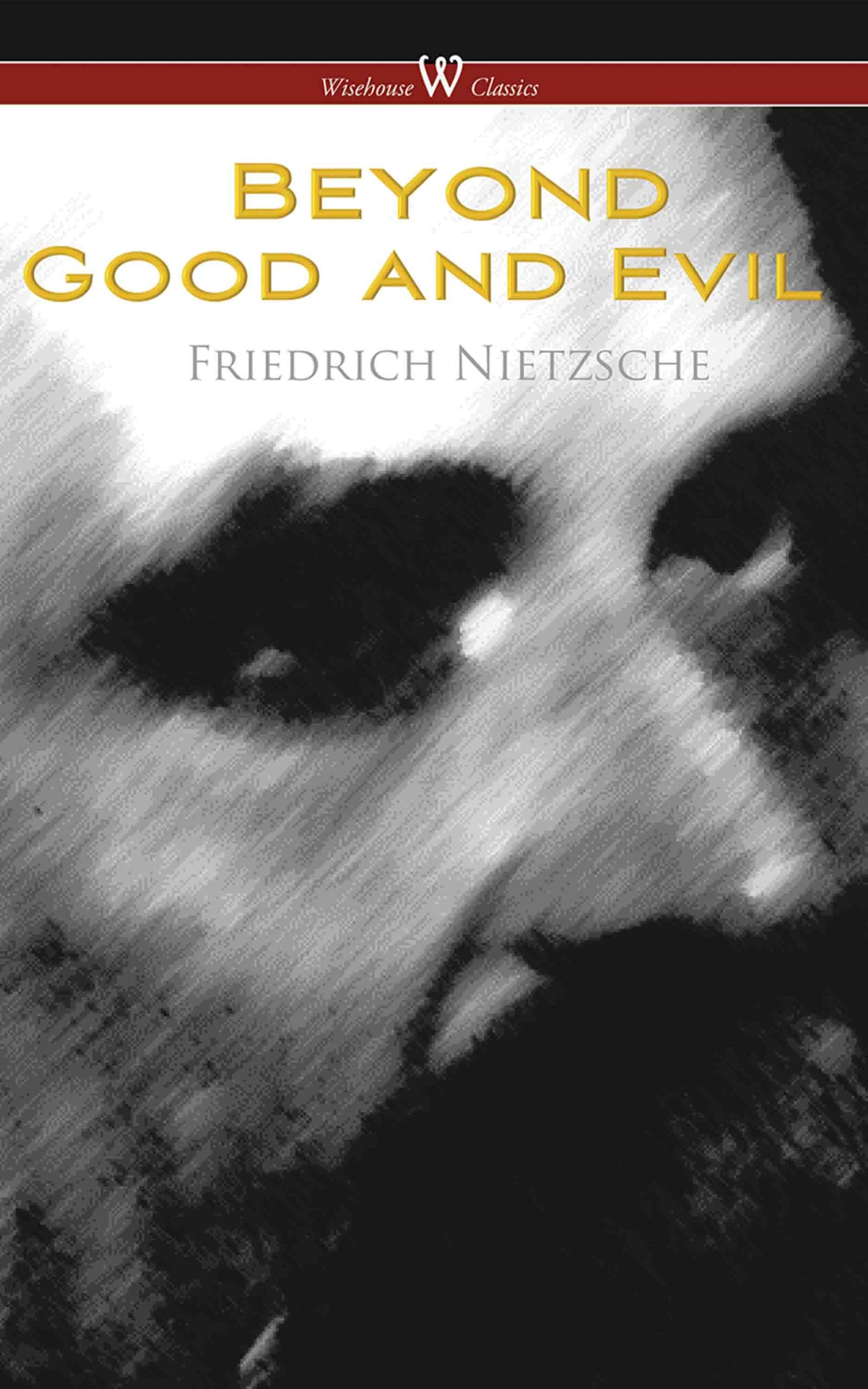 Beyond Good and Evil: Prelude to a Future Philosophy (Wisehouse Classics Edition)