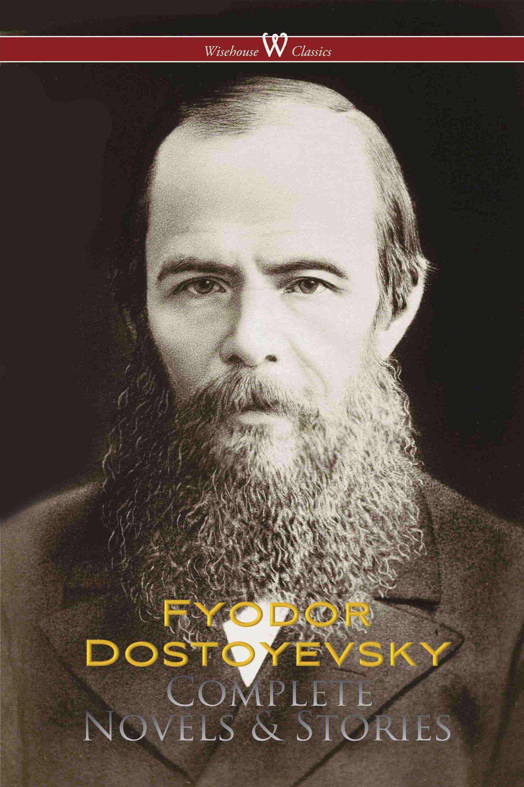 Fyodor Dostoyevsky: Complete Works (Wisehouse Classics)