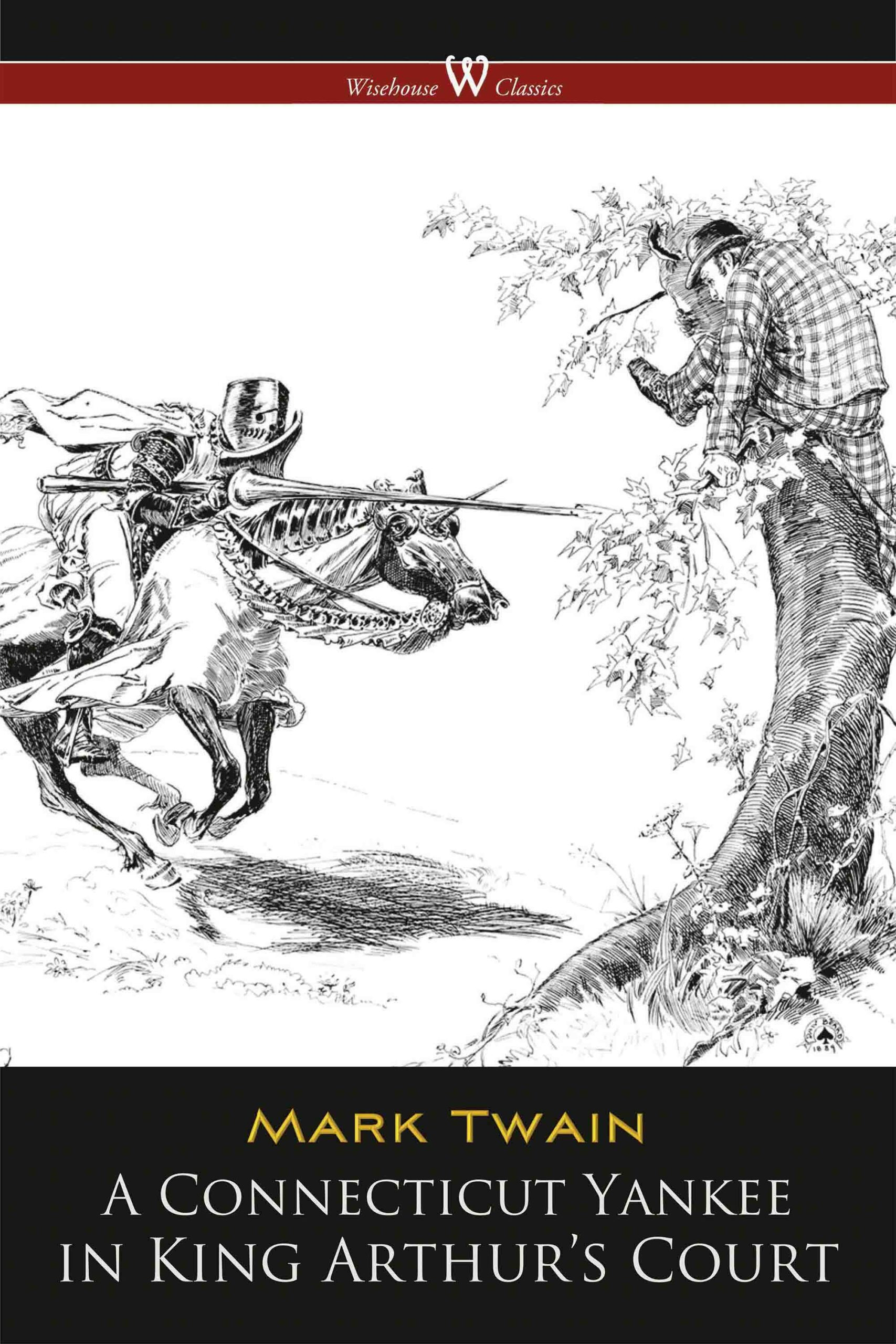A Connecticut Yankee in King Arthur's Court (Wisehouse Classics Edition)