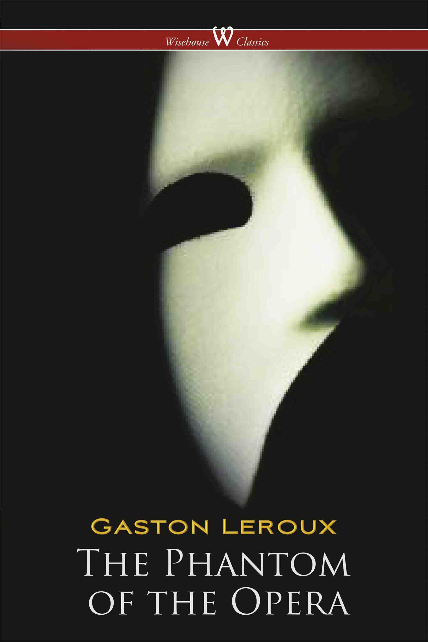 The Phantom of the Opera (Wisehouse Classics Edition)
