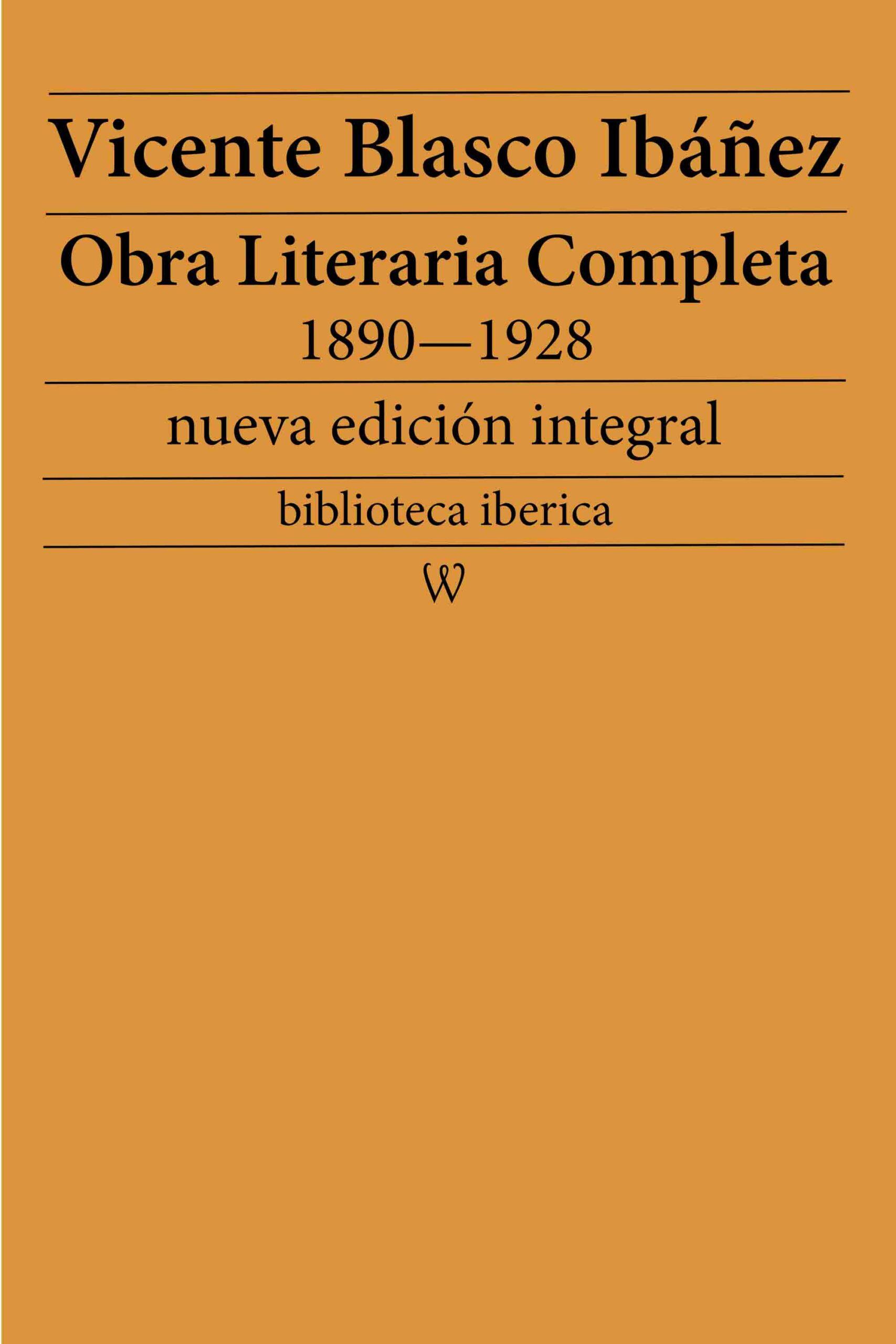 Obra literaria completa de Vicente Blasco Ibáñez 1890—1928 (Novelas y Cuentos)