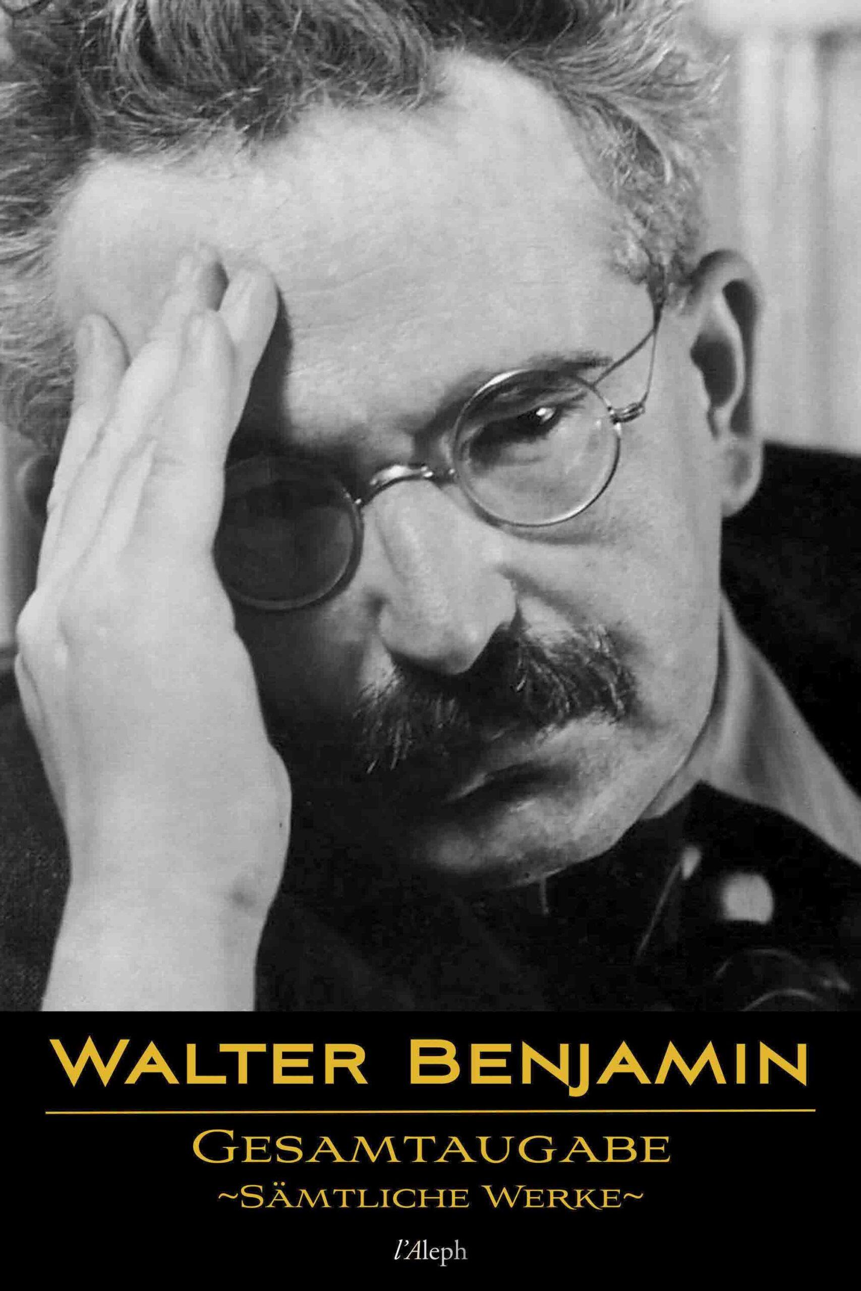 Walter Benjamin: Gesamtausgabe – Sämtliche Werke