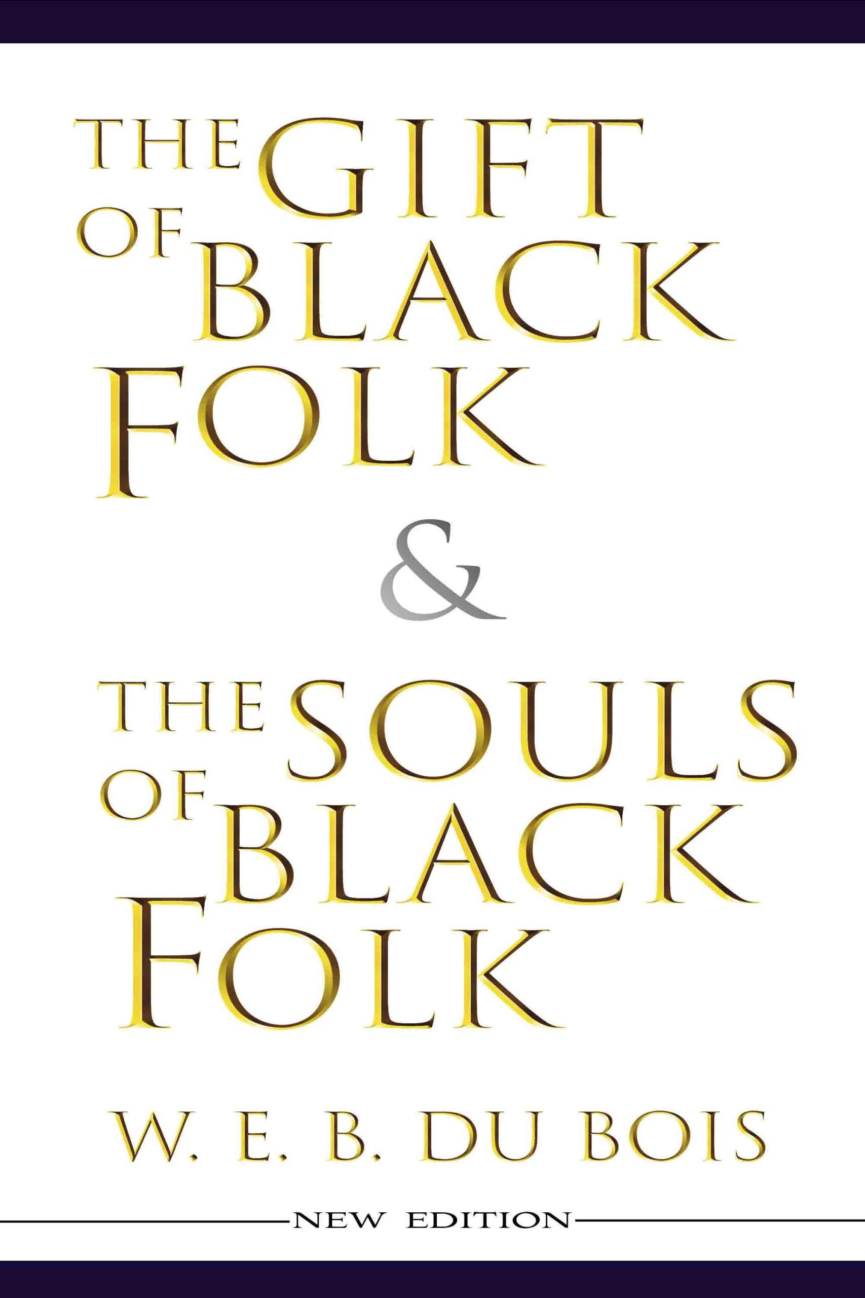The Gift of Black Folk + The Souls of Black Folk (New Edition)